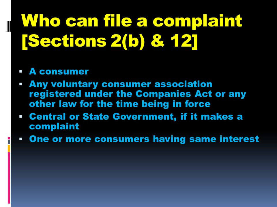 Who can file a complaint [Sections 2(b) & 12]